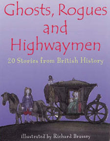 Ghosts, Rogues and Highwaymen 20 Stories from British History